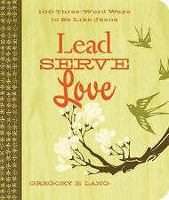 Lead. Serve. Love.: 100 Three-Word Ways to Live Like Jesus, Lang, Gregory, Good