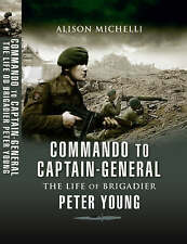 Commando to Captain-Generall, The Life of Brigadier Peter Young, Michelli, Aliso