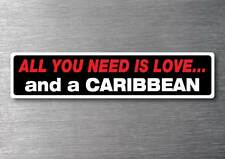All you need is a Caribbean sticker 7 yr water & fade proof vinyl fish boat