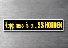 Happiness is a SS Holden sticker quality 7 year vinyl water & fade proof