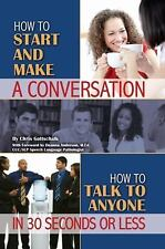 How to Start and Make a Conversation : How to Talk to Anyone in 30 Seconds or...