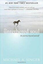 The Untethered Soul: The Journey Beyond Yourself by Michael A. Singer, New