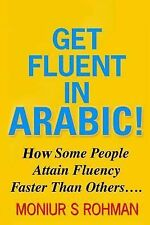Get Fluent in Arabic! : How Some People Attain Fluency Faster Than Others by...