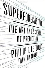 Superforecasting : The Art and Science of Prediction by Dan Gardner and...