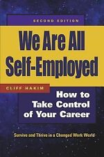 We Are All Self-Employed : How to Take Control of Your Career by Cliff Hakim...