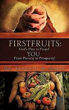 Firstfruits : God's Plan to Propel You from Poverty to Prosperity! by Kenneth...