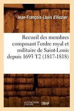 Recueil des Membres Composant l'Ordre Royal et Militaire de Saint-Louis...