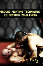Ground Fighting Techniques to Destroy Your Enemy by Sam Fury (2014, Paperback)