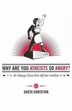 Why Are You Atheists So Angry?: 99 Things That Piss Off the Godless, Christina,