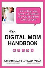 The Digital Mom Handbook: How to Blog, Vlog, Tweet, and Facebook Your Way to a