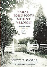 Sarah Johnson's Mount Vernon : The Forgotten History of an American Shrine by...