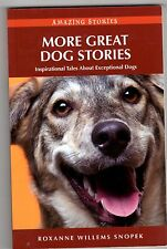 More Great Dog Stories,Inspirational Exceptional Dogs, Roxanne Willems Snopek