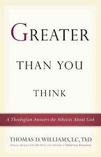 Greater Than You Think: A Theologian Answers the Atheists About God, Williams, T