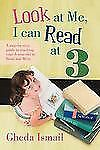 Look at Me, I Can Read At : A Step-By-step Guide to Teaching Your 3 Year Old...