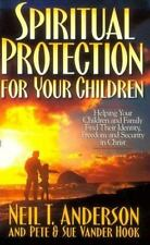 Spiritual Protection for Your Children: Helping Your Children and Family Find T