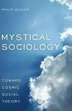 NEW - Mystical Sociology: Toward Cosmic Social Theory (After Spirituality)