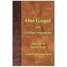 One Gospel with Fulfilled Prophecies : The Life of Jesus Christ Merged and...