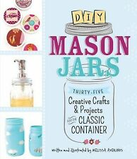 DIY Mason Jars: Thirty-Five Creative Crafts and Projects for the Classic Contain