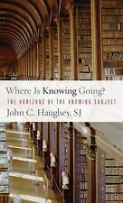 Where Is Knowing Going?: The Horizons of the Knowing Subject-ExLibrary