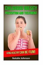 Childhood Obesity Prevention and Treatment : Eating Healthy Can Be Fun! by...