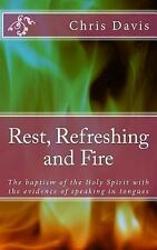 Rest, Refreshing and Fire : The Baptism of the Holy Spirit with the Evidence...