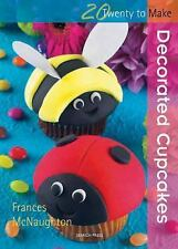Twenty to Make Series: Decorated Cup Cakes by Frances McNaughton (2010, SC)