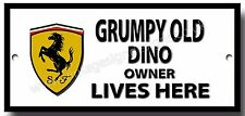 GRUMPY OLD FERRARI DINO OWNER LIVES HERE FINISH METAL SIGN.