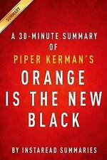 Orange Is the New Black by Piper Kerman - a 30-Minute Instaread Summary : My...