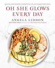 Oh She Glows Every Day : Quick and Simply Satisfying Plant-Based Recipes by Ange