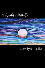Psychic Witch : A Witch's Guide to Psychic Ability by Carolyn Balbi (2014,...