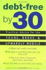 Debt-Free by 30: Practical Advice for the Young, Broke, and Upwardly Mobile