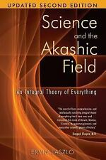 NEW - Science and the Akashic Field: An Integral Theory of Everything