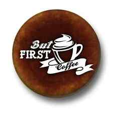 But First Coffee 1 Inch / 25mm Pin Button Badge Caffeine Addict Latte Espresso