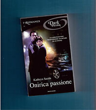 ONIRICA PASSIONE - KATHRYN SMITH -- I ROMANZI DARK PASSION N.36 - 2012