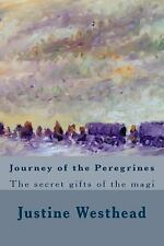 Journey of the Peregrines : The Secret Gifts of the Magi by Justine Westhead...
