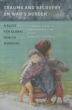 Trauma and Recovery on War's Border: A Guide for Global Health Workers...