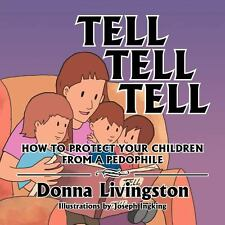 Tell Tell Tell How to Protect Your Children from a Pedophile : How to Protect...