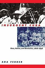 Insurgent Cuba : Race, Nation, and Revolution, 1868-1898 by Ada Ferrer (1999,...