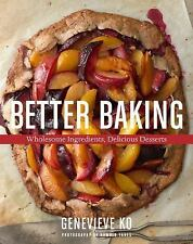 Better Baking : Wholesome Ingredients, Delicious Desserts by Genevieve Ko...