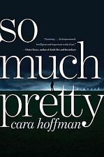So Much Pretty: A Novel - Hoffman, Cara - Hardcover