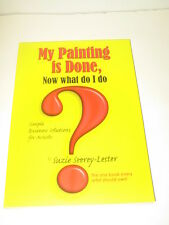 My Painting is Done, Now What Do I Do? by Suzie Seerey-Lester Signed First Ed.