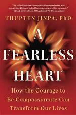 A Fearless Heart : How the Courage to Be Compassionate Can Transform Our...