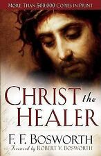 Christ the Healer by F. F. Bosworth (2008, Paperback, Revised, Expanded)