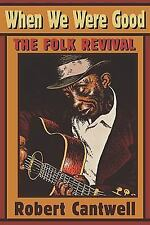 When We Were Good : The Folk Revival by Robert S. Cantwell (1997, Paperback)