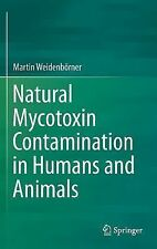 Natural Mycotoxin Contamination in Humans and Animals by Martin Weidenbörner...