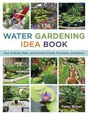 The Water Gardening Idea Book : How to Build, Plant, and Maintain Ponds,...