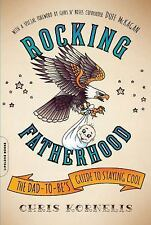Rocking Fatherhood : How to Be a Dad--And Awesome at the Same Time by Chris...