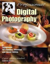 Professional Digital Photography : Techniques for Lighting, Shooting, and...