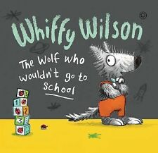 Whiffy Wilson : The Wolf Who Wouldn't Go to School by Caryl Hart and Leonie...