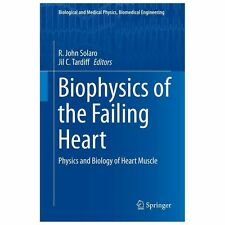 Biophysics of the Failing Heart : Physics and Biology of Heart Muscle (2013,...